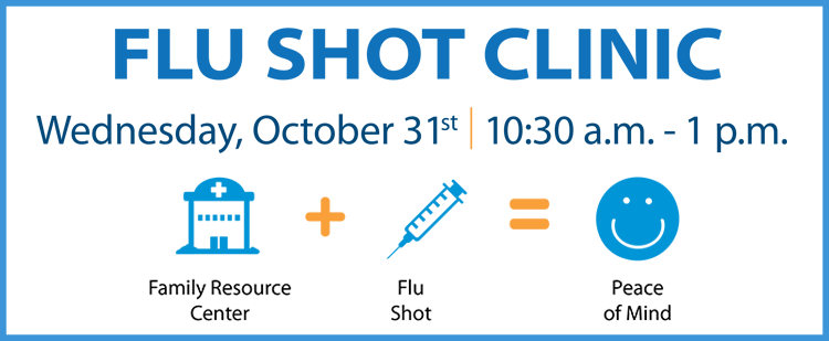 "Banner that says ""Flu Shot Clinic, Wednesday, October 31 from 10:30am to 1pm"" and includes icons for Family Resource Center, Flu shot and Peace of Mind"