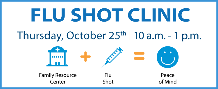 """Banner that says """"Flu Shot Clinic, Thursday October 25 from 10:00am to 1:00pm"""" and includes icons for Family Resource Center, flu shot and peace of mind"""
